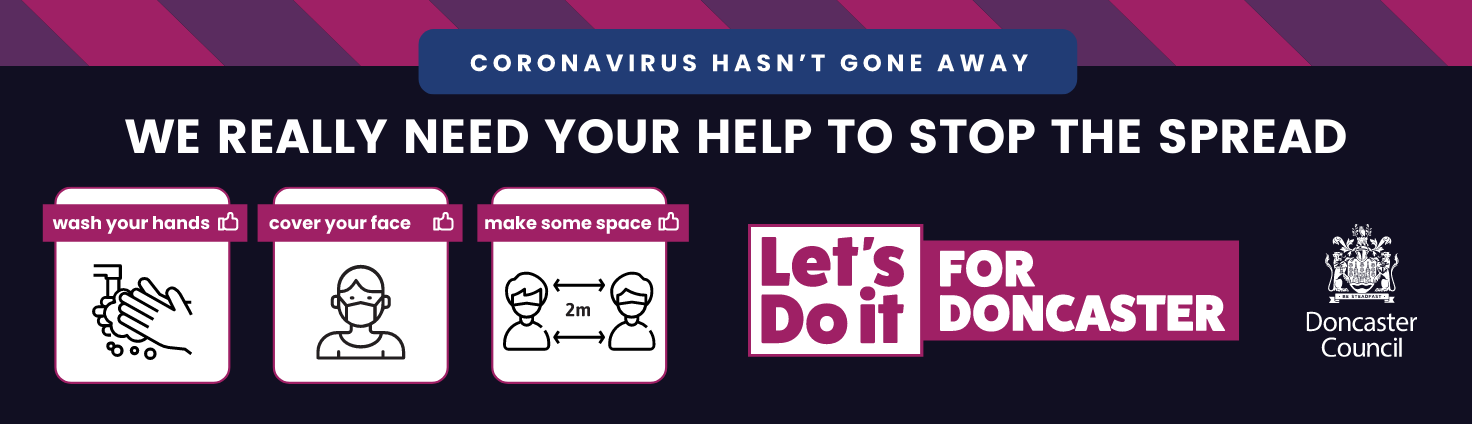 Remember wash hands, wear face coverings and make space message let's do it for Doncaster