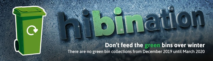 Hibination - Remember there are no green bin collections from December 2019 until March 2020